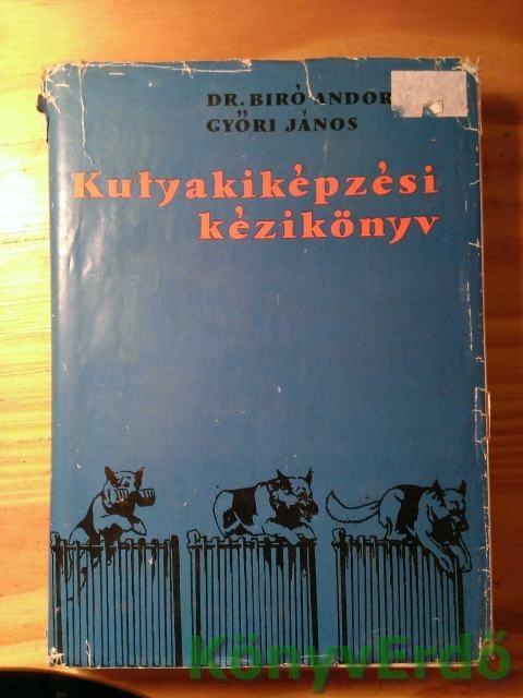 Dr. Biró Andor-Győri János: Kutyakiképzési kézikönyv