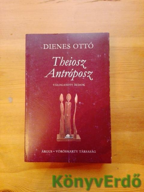 Dienes Ottó: Theiosz Antróposz