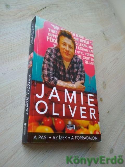Gilly Smith: Jamie Oliver / A pasi, az ízek, a forradalom